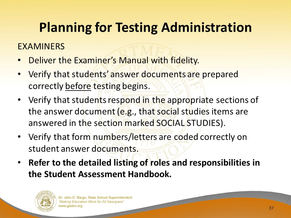 Planning for Testing Administration EXAMINERS Deliver the Examiner's Manual with fidelity.