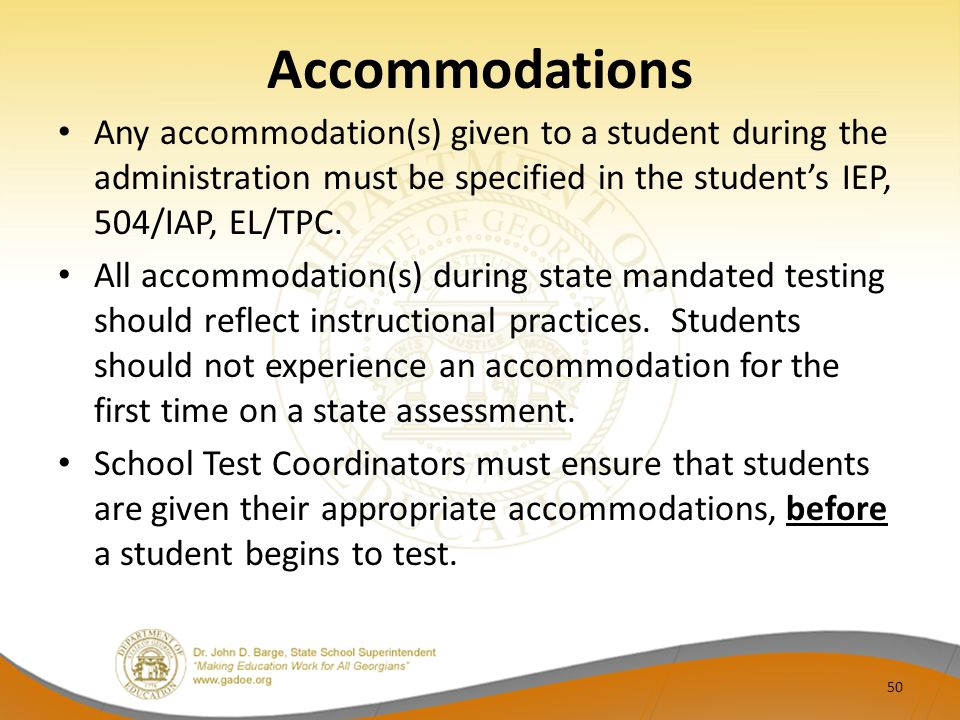 Accommodations Any accommodation(s) given to a student during the administration must be specified in the student's IEP, 504/IAP, EL/TPC.