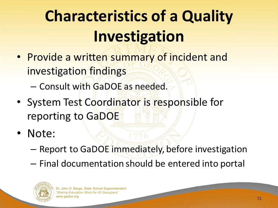 Characteristics of a Quality Investigation Provide a written summary of incident and investigation findings – Consult with GaDOE as needed.