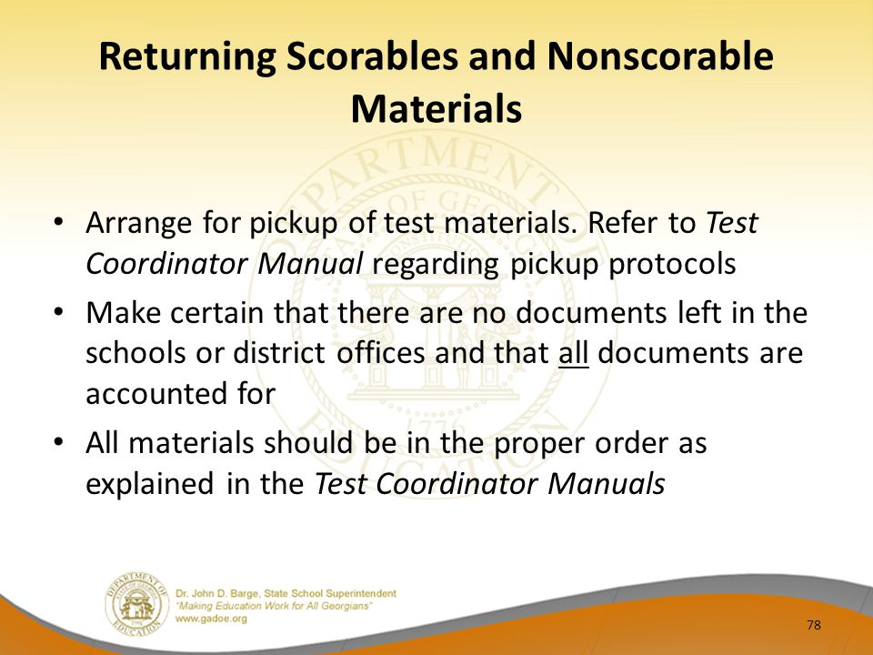 Returning Scorables and Nonscorable Materials Arrange for pickup of test materials.
