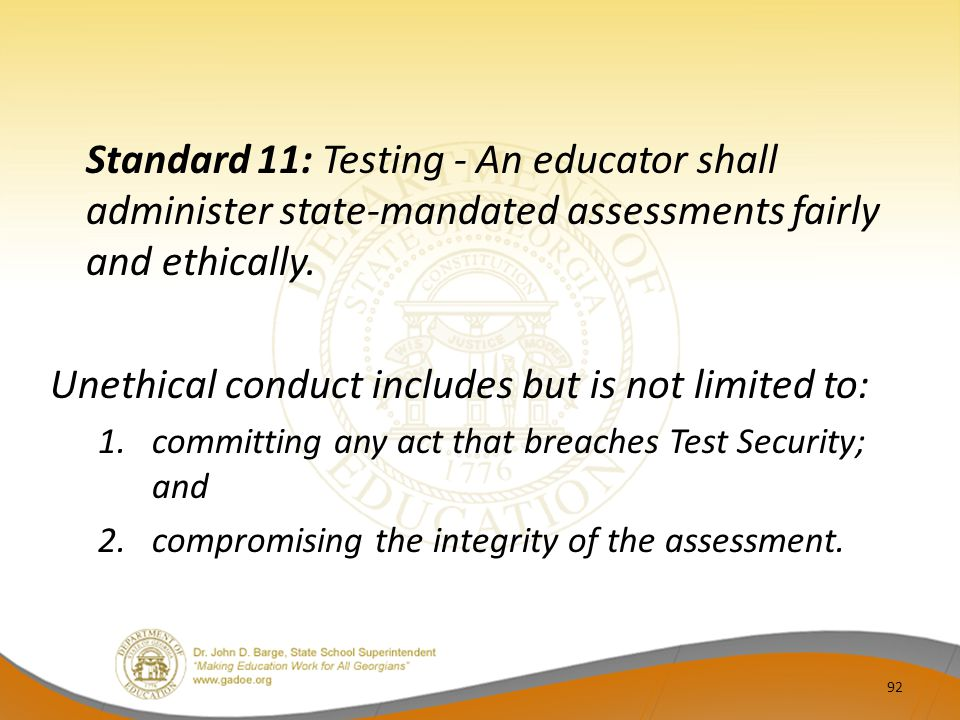 Standard 11: Testing - An educator shall administer state-mandated assessments fairly and ethically.