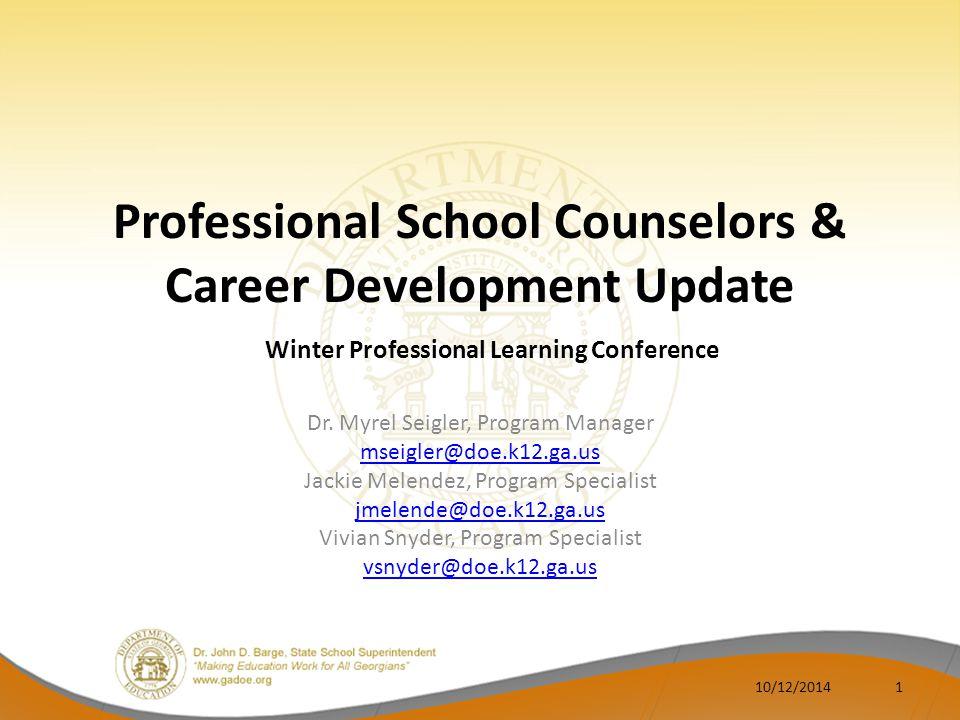 Professional School Counselors & Career Development Update Dr. Myrel Seigler, Program Manager mseigler@doe.k12.ga.us Jackie Melendez, Program Speciali
