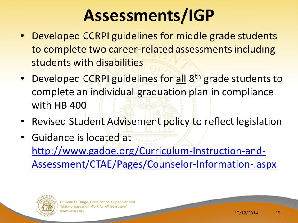 Assessments/IGP Developed CCRPI guidelines for middle grade students to complete two career-related assessments including students with disabilities D