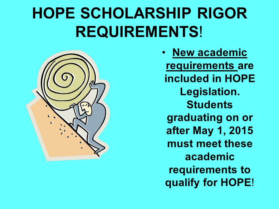 HOPE SCHOLARSHIP RIGOR REQUIREMENTS. New academic requirements are included in HOPE Legislation.