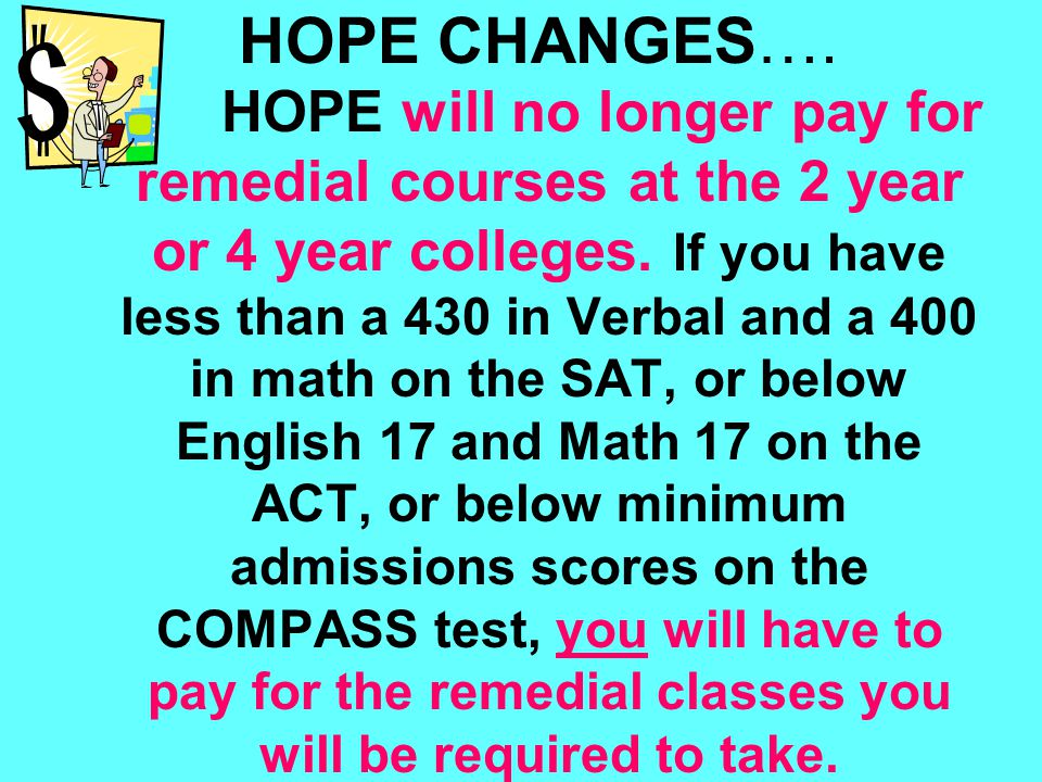 HOPE will no longer pay for remedial courses at the 2 year or 4 year colleges.