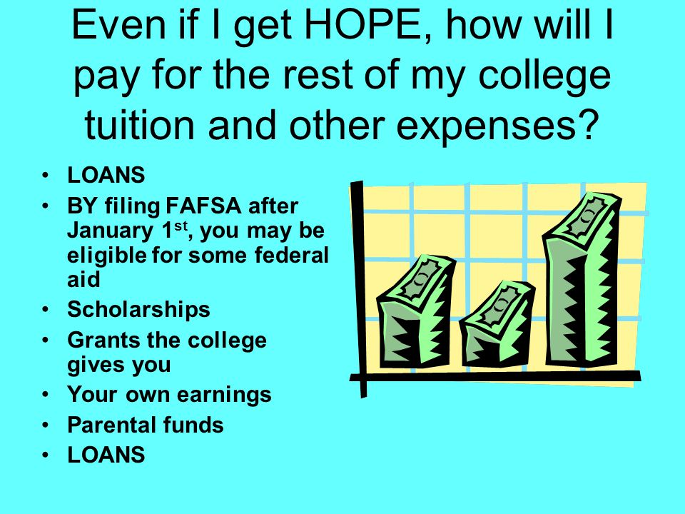 Even if I get HOPE, how will I pay for the rest of my college tuition and other expenses.
