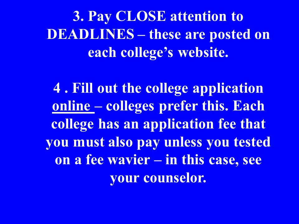 3. Pay CLOSE attention to DEADLINES – these are posted on each college's website.