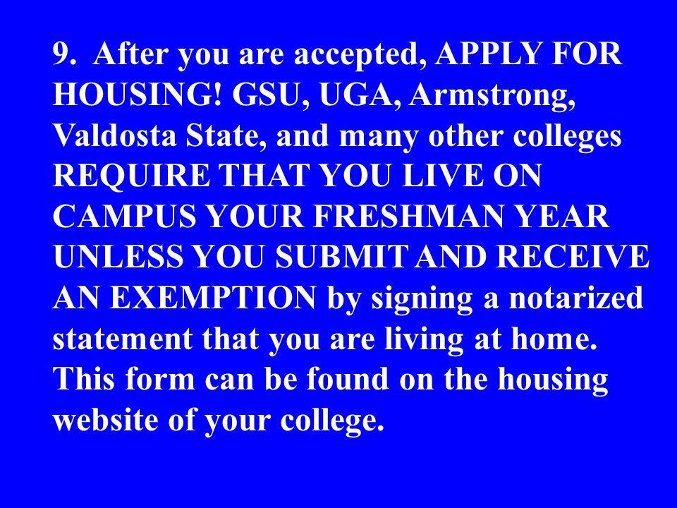 9. After you are accepted, APPLY FOR HOUSING.