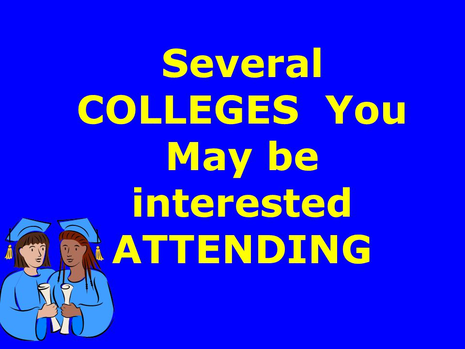 Several COLLEGES You May be interested ATTENDING