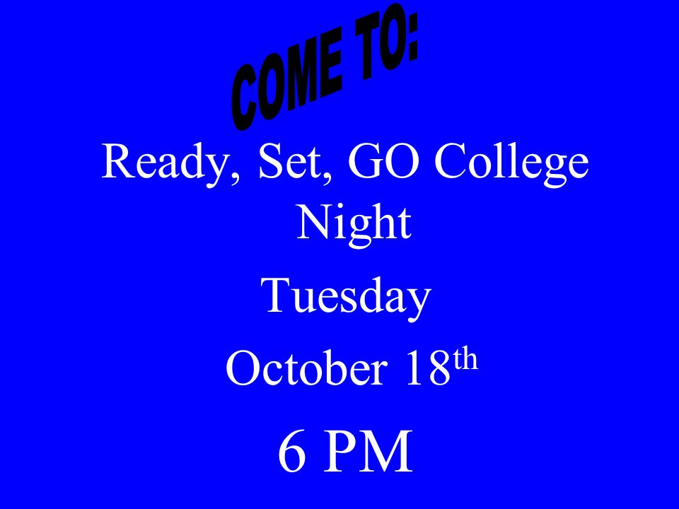 Ready, Set, GO College Night Tuesday October 18 th 6 PM