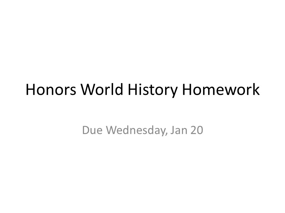 Honors World History Homework Due Wednesday, Jan 20