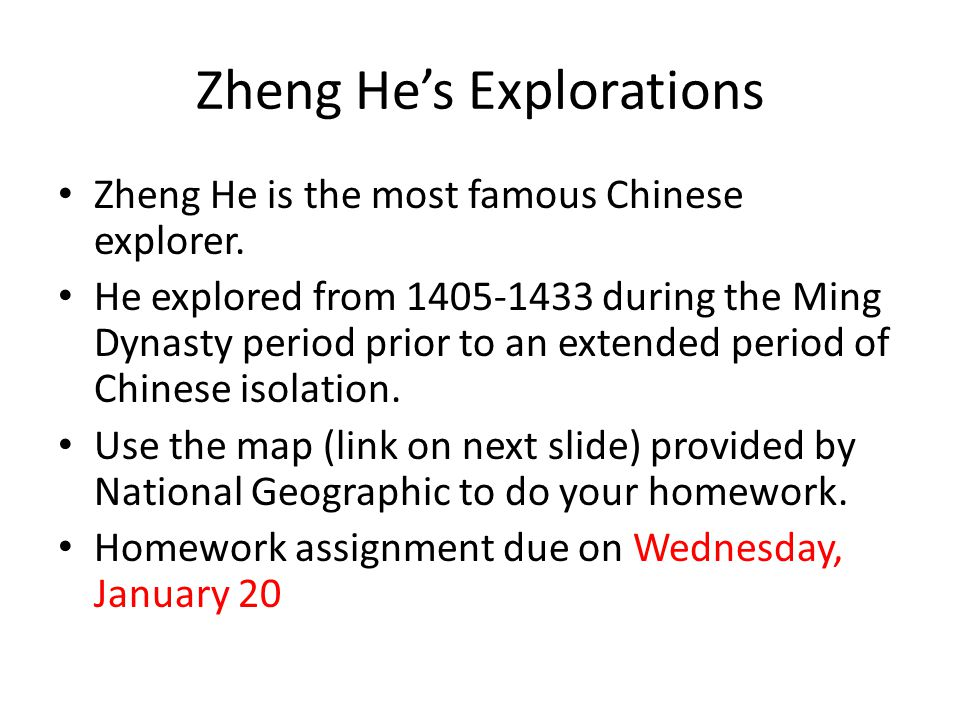 Zheng He's Explorations Zheng He is the most famous Chinese explorer. He explored from 1405-1433 during the Ming Dynasty period prior to an extended p