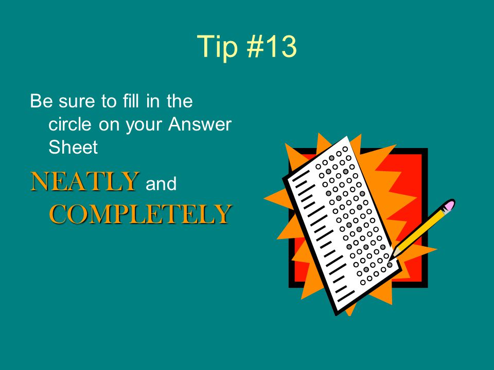 Tip #12 If you answer all of the questions before time is called, go back and CHECK your ANSWERS.