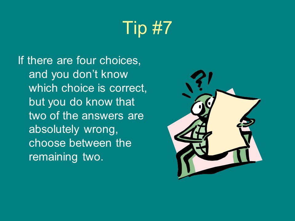 Tip #6 Answer EVERY EVERY question! Make an educated guess.