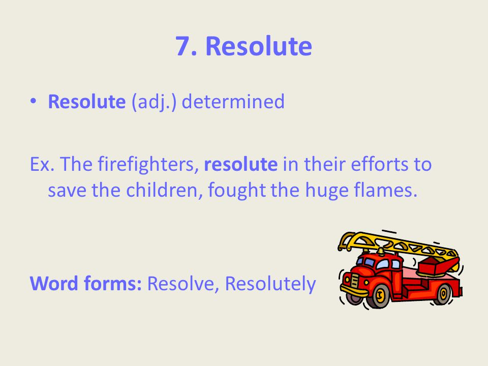 7. Resolute Resolute (adj.) determined Ex.