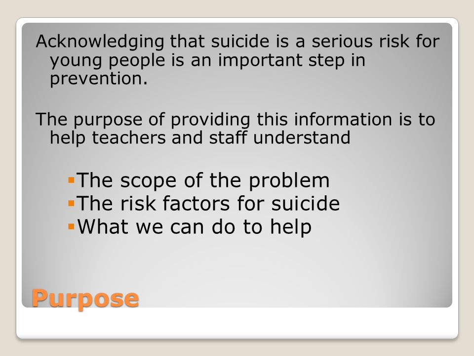 Purpose Acknowledging that suicide is a serious risk for young people is an important step in prevention.