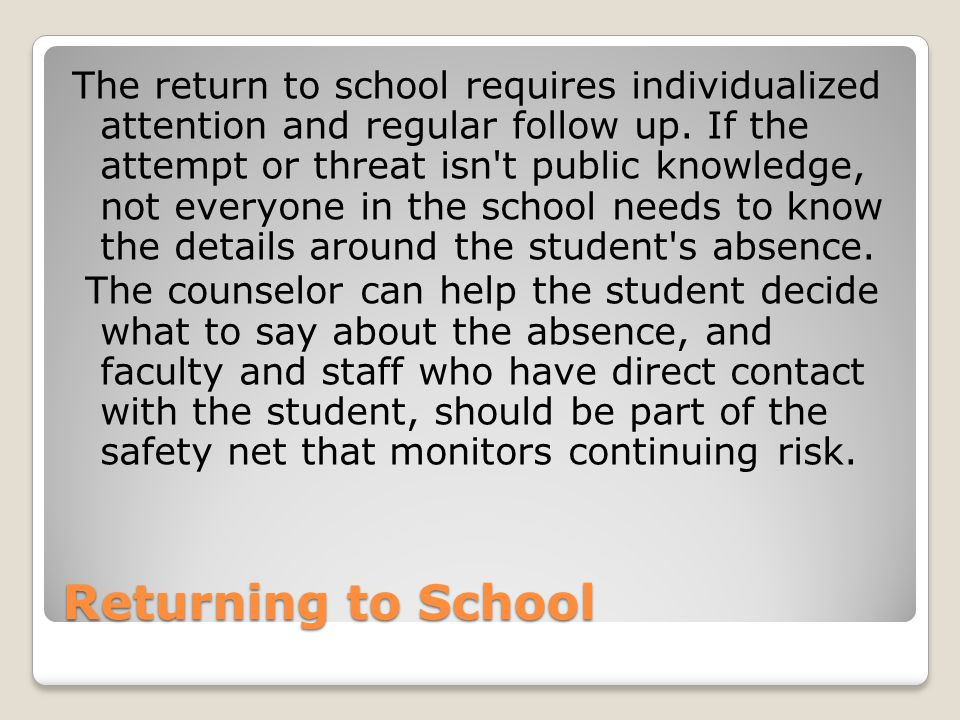Returning to School The return to school requires individualized attention and regular follow up.