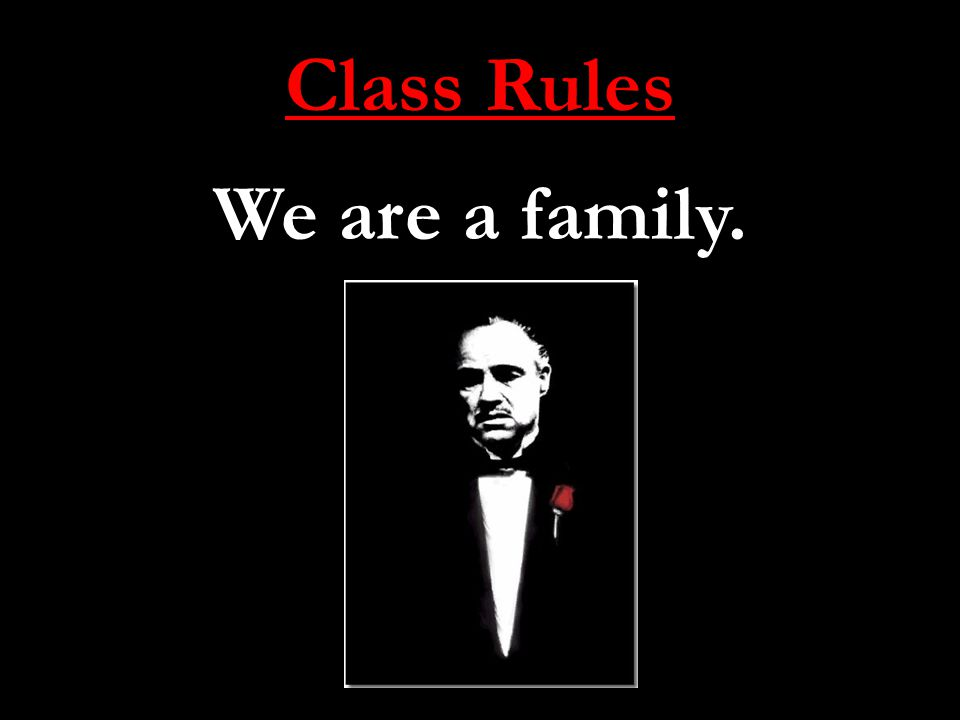 Class Rules We are a family.