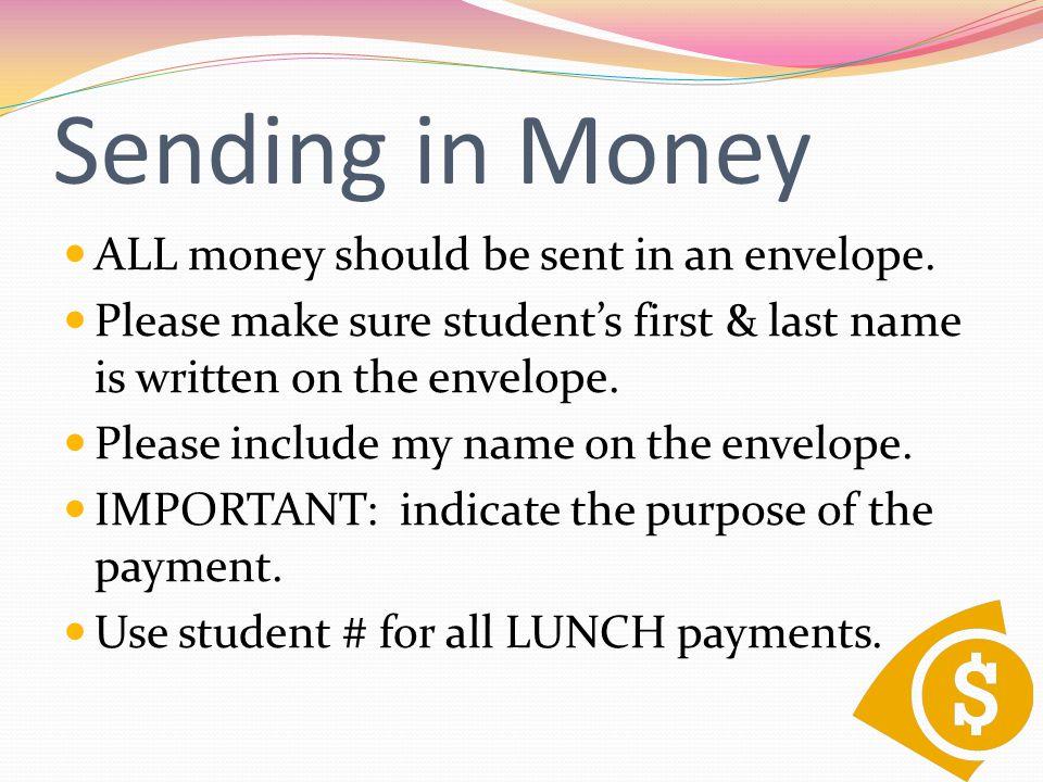 Sending in Money ALL money should be sent in an envelope.