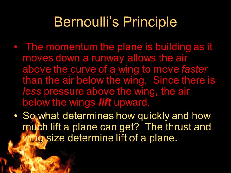 The momentum the plane is building as it moves down a runway allows the air above the curve of a wing to move faster than the air below the wing.