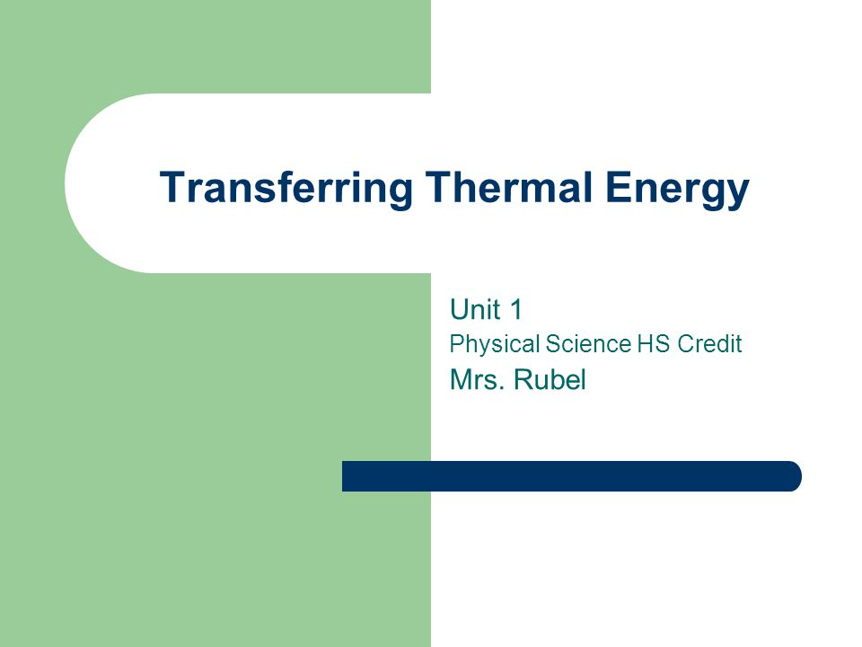 Transferring Thermal Energy Unit 1 Physical Science HS Credit Mrs. Rubel