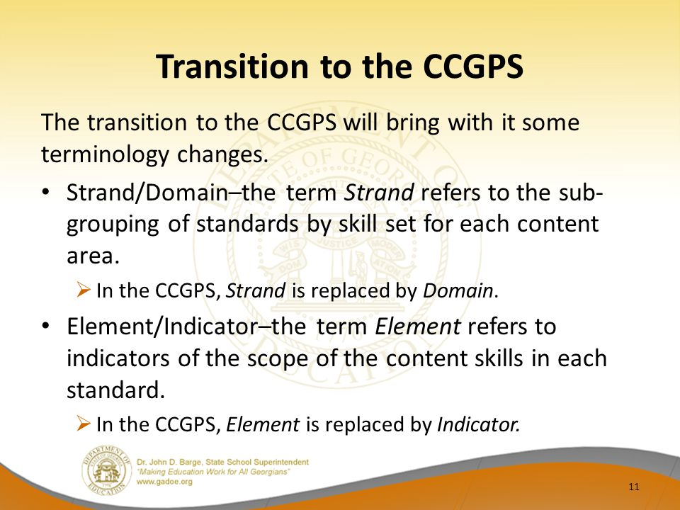 Transition to the CCGPS The transition to the CCGPS will bring with it some terminology changes. Strand/Domain–the term Strand refers to the sub- grou