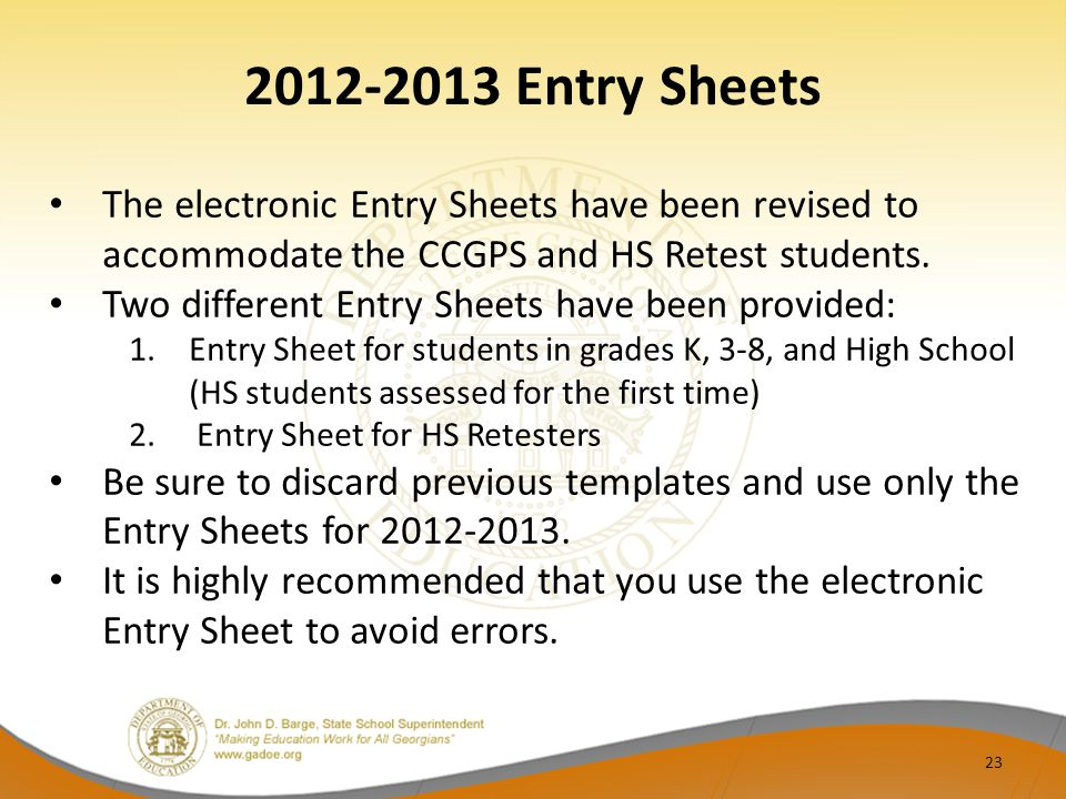 2012-2013 Entry Sheets 23 The electronic Entry Sheets have been revised to accommodate the CCGPS and HS Retest students. Two different Entry Sheets ha