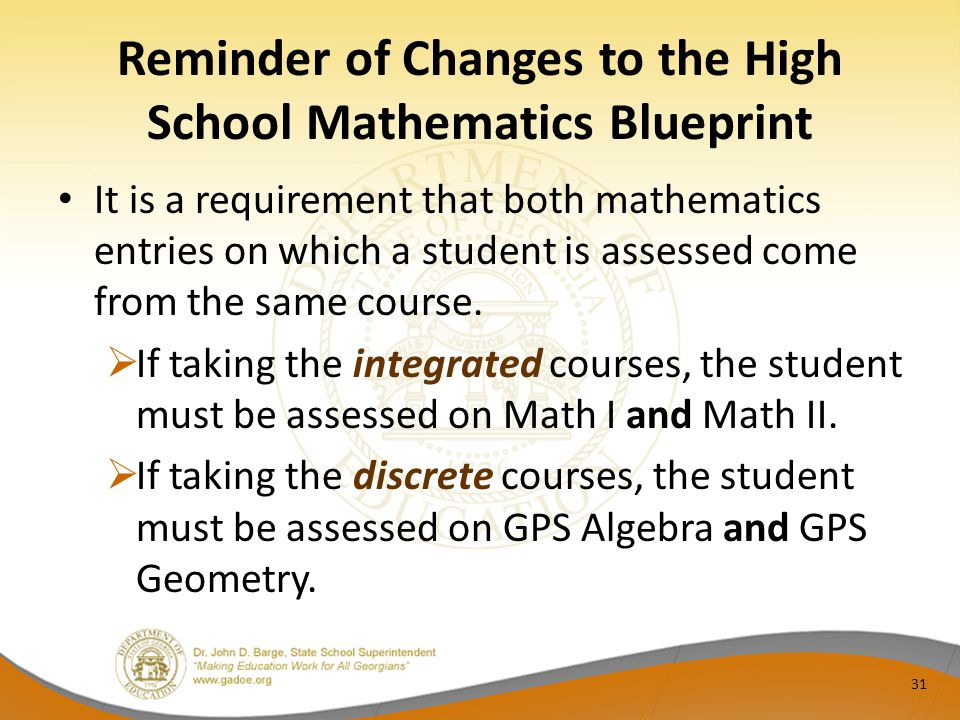 Reminder of Changes to the High School Mathematics Blueprint It is a requirement that both mathematics entries on which a student is assessed come fro