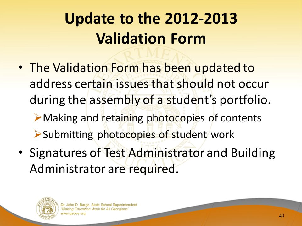 Update to the 2012-2013 Validation Form 40 The Validation Form has been updated to address certain issues that should not occur during the assembly of