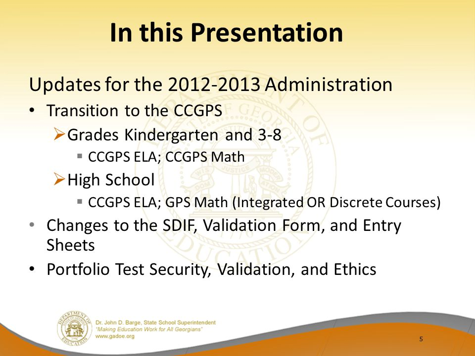 5 In this Presentation Updates for the 2012-2013 Administration Transition to the CCGPS  Grades Kindergarten and 3-8  CCGPS ELA; CCGPS Math  High S