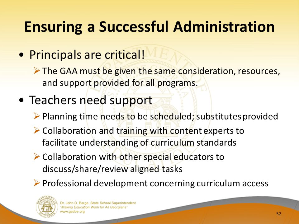 Ensuring a Successful Administration Principals are critical!  The GAA must be given the same consideration, resources, and support provided for all