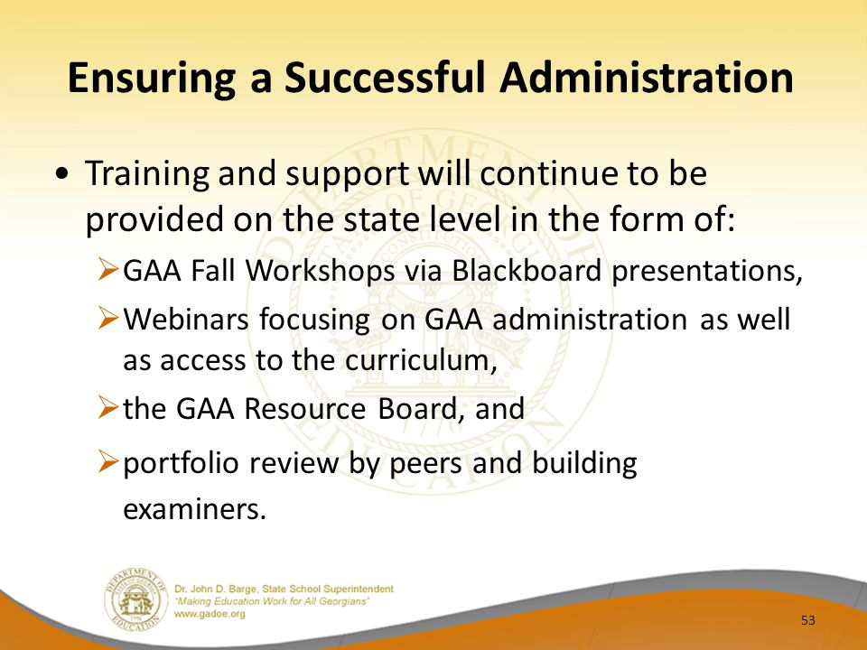 Ensuring a Successful Administration Training and support will continue to be provided on the state level in the form of:  GAA Fall Workshops via Bla