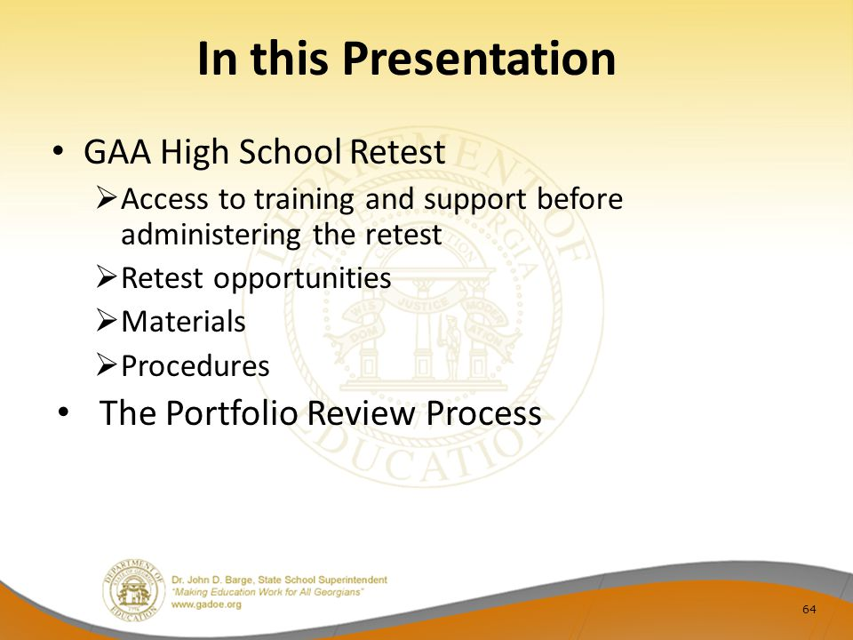 64 In this Presentation GAA High School Retest  Access to training and support before administering the retest  Retest opportunities  Materials  P