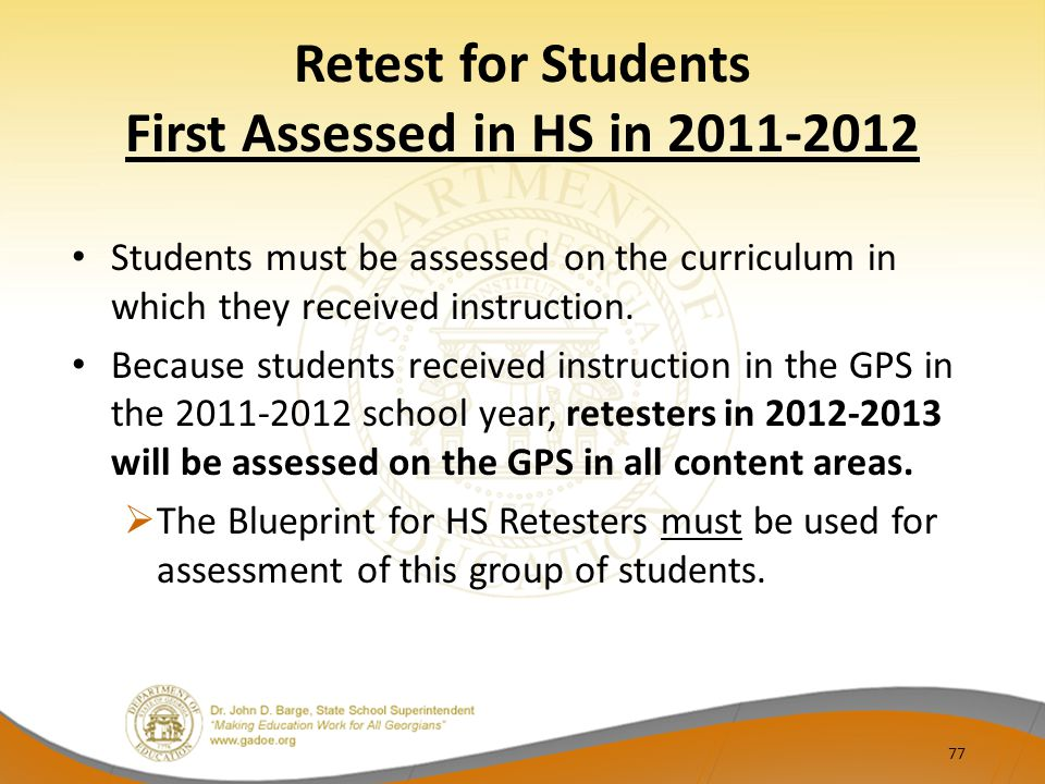 Retest for Students First Assessed in HS in 2011-2012 Students must be assessed on the curriculum in which they received instruction. Because students