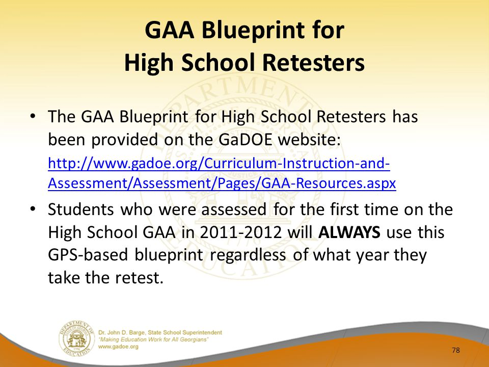 GAA Blueprint for High School Retesters The GAA Blueprint for High School Retesters has been provided on the GaDOE website: http://www.gadoe.org/Curri