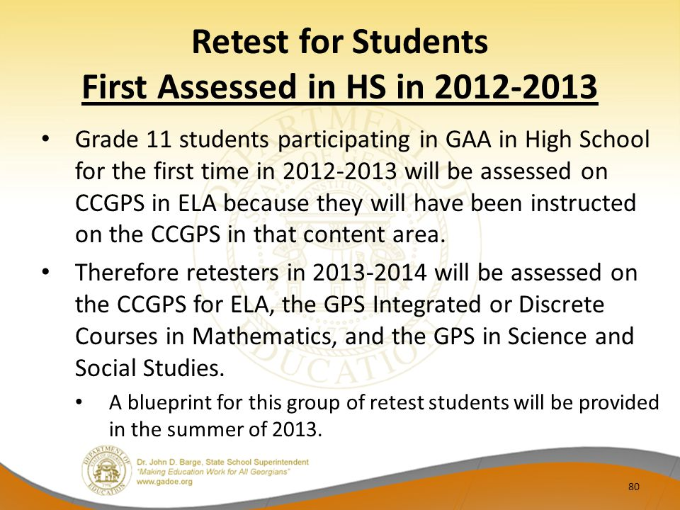 Retest for Students First Assessed in HS in 2012-2013 Grade 11 students participating in GAA in High School for the first time in 2012-2013 will be as
