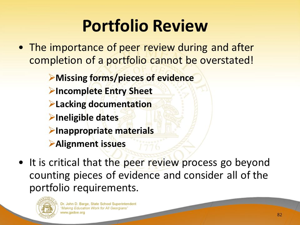 Portfolio Review The importance of peer review during and after completion of a portfolio cannot be overstated!  Missing forms/pieces of evidence  I