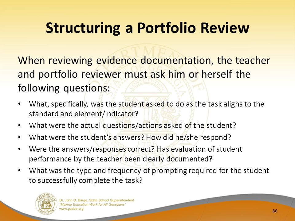 Structuring a Portfolio Review When reviewing evidence documentation, the teacher and portfolio reviewer must ask him or herself the following questio