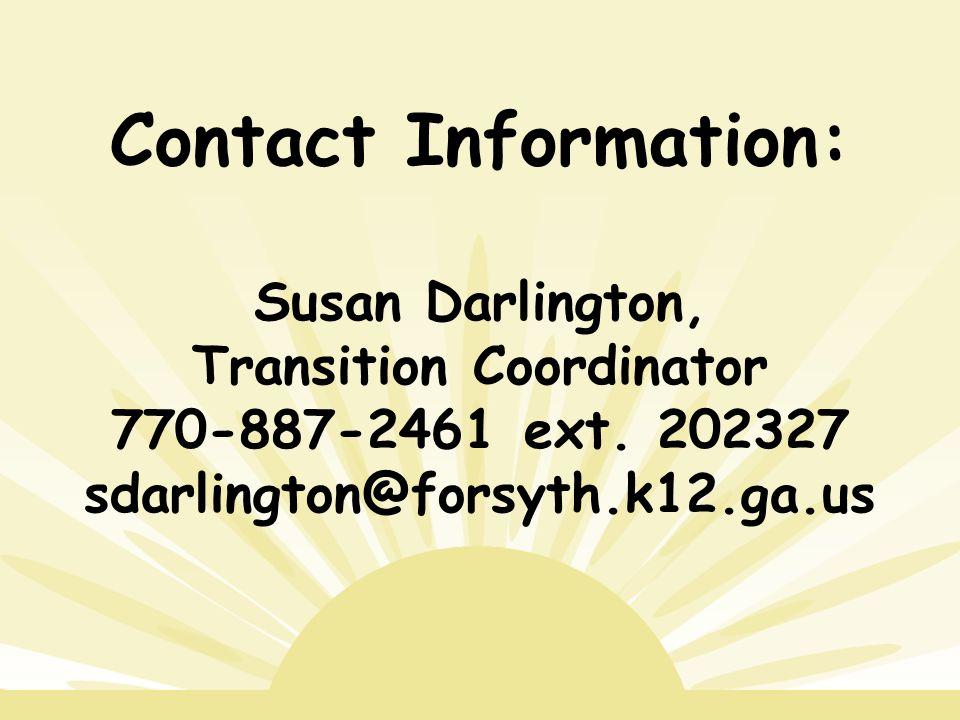 Contact Information: Susan Darlington, Transition Coordinator 770-887-2461 ext. 202327 sdarlington@forsyth.k12.ga.us