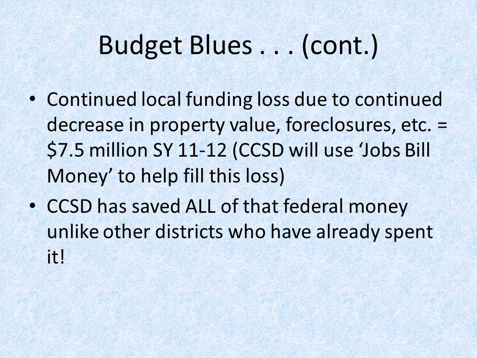 Other factors: Governor's budget does not show any funding restored due to cuts for the last 3 years Governor announced no furloughs but did not state how to pay for the work days Continued reduced funding for transportation CCSD will add ~ 700 more students next year due to growth...