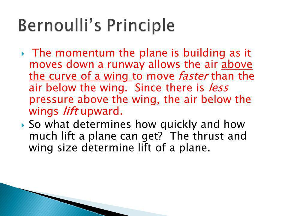  The momentum the plane is building as it moves down a runway allows the air above the curve of a wing to move faster than the air below the wing. Si