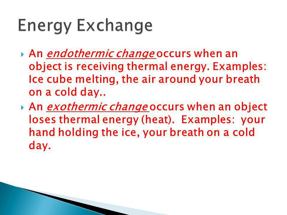  An endothermic change occurs when an object is receiving thermal energy.