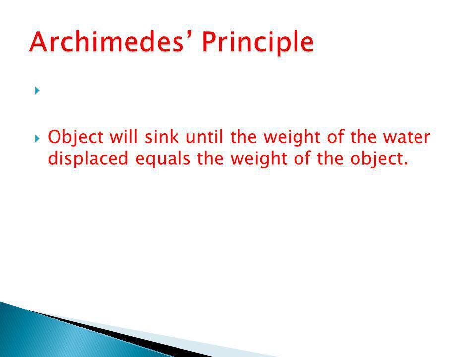  Archimedes and the Volume of Gold  Object will sink until the weight of the water displaced equals the weight of the object.