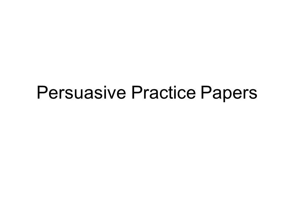 Persuasive Practice Papers