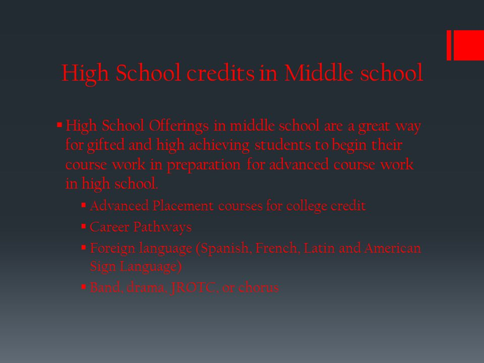 Advantages of HS Credit during MS  Opportunities for advanced course work in high school.