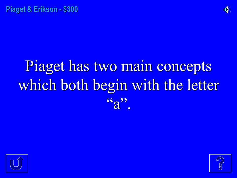 Piaget & Erikson $200 - $200 According to Piaget, this is the inability of the preoperational child to take another's point of view.