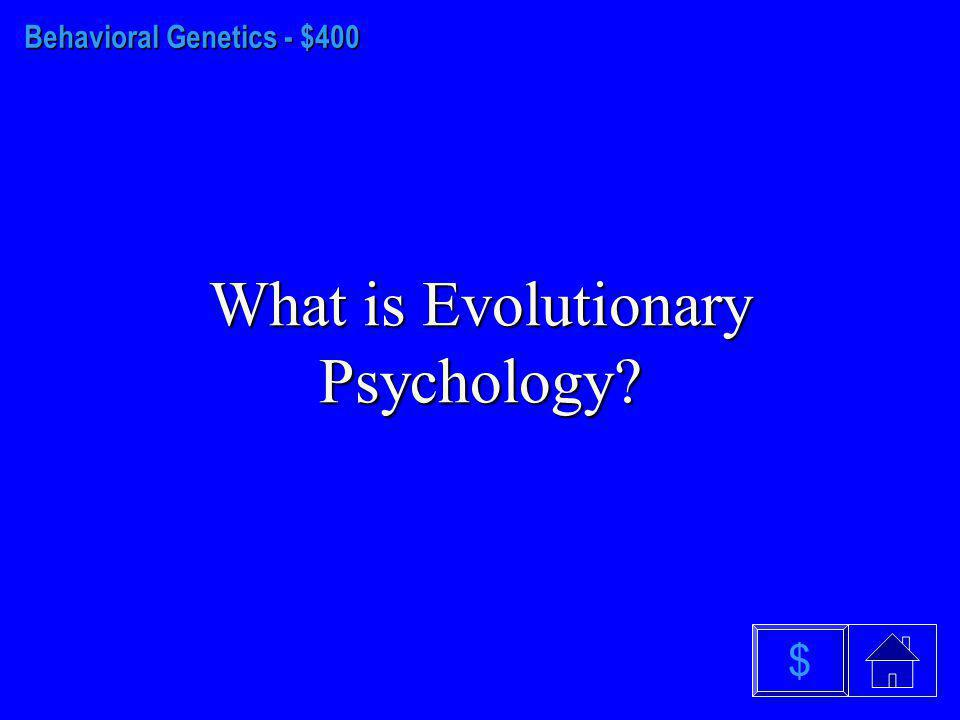 Behavior Genetics - $300 What are Fraternal Twins? $