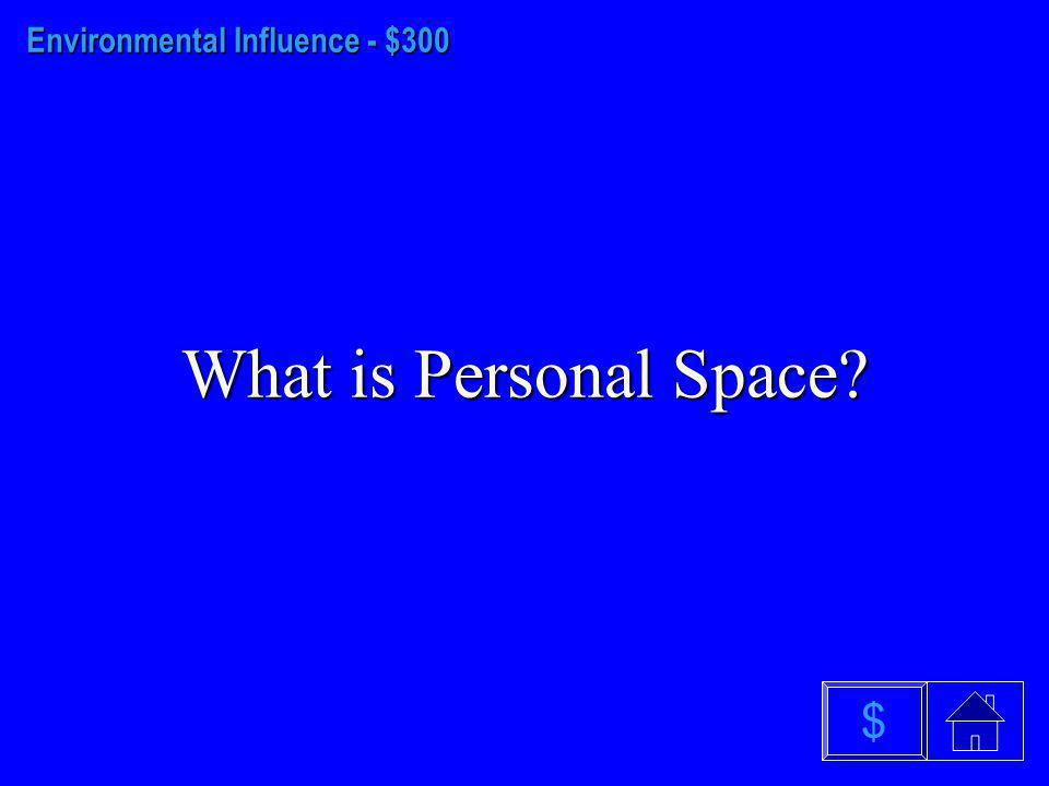 Environmental Influence - $200 What is 40 to 50 percent? $