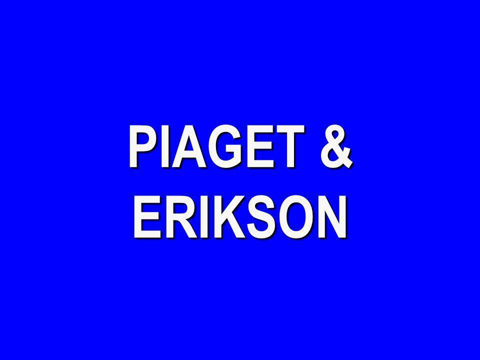 PIAGET & ERIKSON