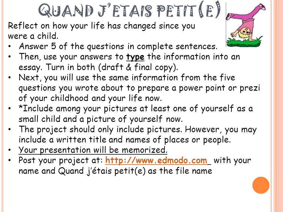 Q UAND J ' ETAIS PETIT ( E ) Reflect on how your life has changed since you were a child. Answer 5 of the questions in complete sentences. Then, use y